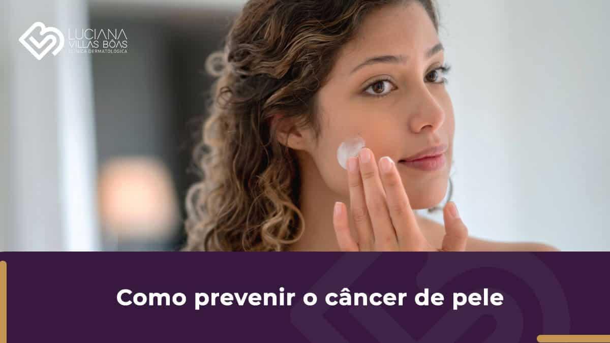 como prevenir o câncer de pele