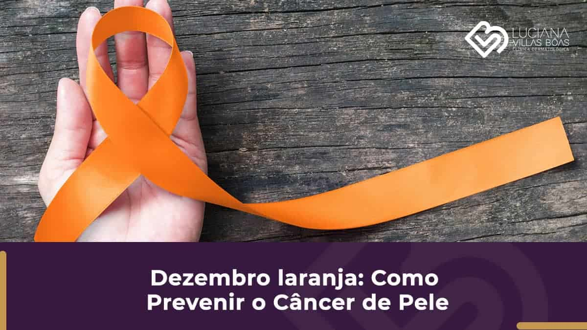 Dermatologista SP-dezembro-laranja-como-prevenir-o-cancer-de-pele
